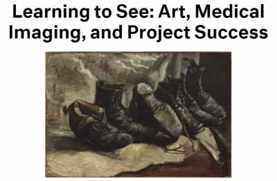 Learning to See: Art, Medical Imaging, and Project Success