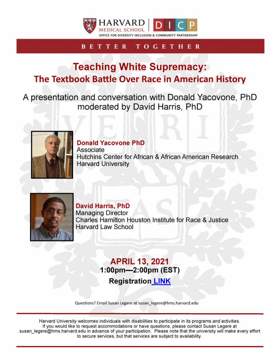 A conversation with Donald Yacovone, PhD, Associate with the Hutchins Center for African and African American Research at Harvard University moderated by David Harris, PhD, Managing Director of the Charles Hamilton Houston Institute for Race and Justice at Harvard Law School