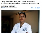 'Why should we trust you?' Black Americans, hardest hit by COVID-19, are the most skeptical of potential vaccines Boston Globe | August 18, 2020